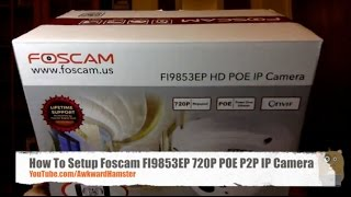 How To Setup Foscam FI9853EP 720P POE P2P IP Camera
