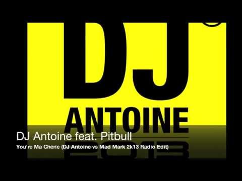 DJ Antoine feat. Pitbull - You're Ma Chérie (DJ Antoine vs Mad Mark 2k13 Radio Edit)