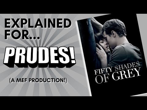 Fifty Shades Of Grey Explained For Prudes! (A Comedic Commentary)