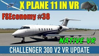 X Plane 11 Native VR FSEconomy #38 Challenger 300 V2 VR Update Oculus Rift