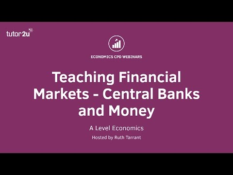 CPD Webinar: A Level Economics: Financial Markets: Central Banks and Money
