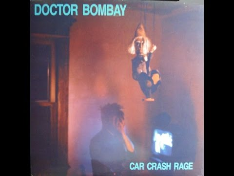 Doctor Bombay   Car Crash Rage (Full LP, 1989)