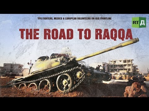 The Road to Raqqa. YPG fighters, medics & European volunteer