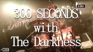 300 Seconds with The Darkness | Presented by The Noise