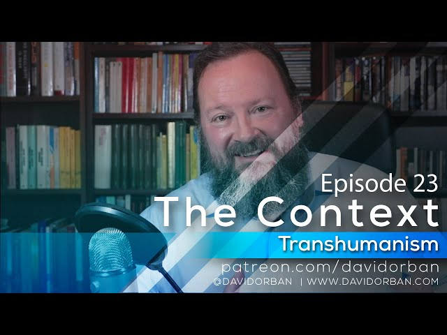 The Context S01E23 Transhumanism