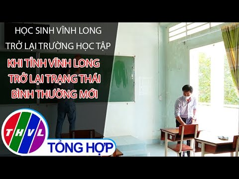 Học sinh Vĩnh Long trở lại trường học tập khi tỉnh Vĩnh Long trở lại trạng thái bình thường mới