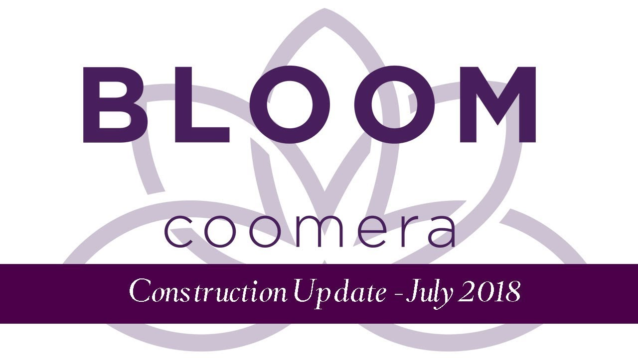 Bloom Coomera - Construction Update - July 2018