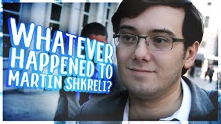 Whatever Happened to Martin Shkreli?