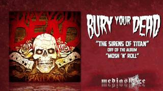 "Bury Your Dead ""The Sirens Of Titan"""