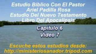 Apocalipsis Capítulo 6 - Los Sellos (7 d 8) - Pastor Ariel Padilla Rosa