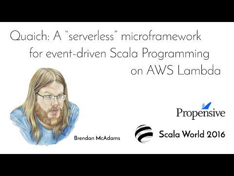 "Quaich: A ""serverless"" Scala microframework for AWS Lambda—Brendan McAdams"