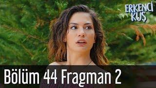 Erkenci Kuş 44. Bölüm 2. Fragman