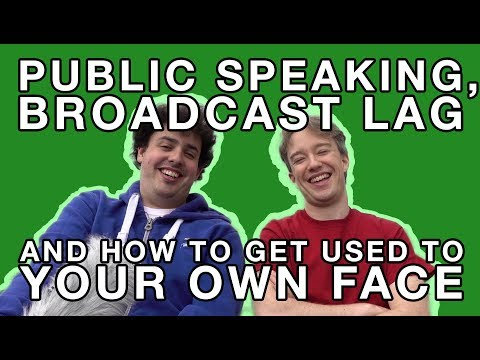 Public Speaking, Broadcast Lag, and How To Get Used To Your Own Face