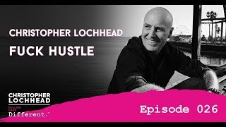 026 Fuck Hustle w/Christopher Lochhead | Follow Your Different™