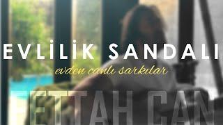 Fettah Can - Evlilik Sandalı (Evden Canlı Şarkılar #4)