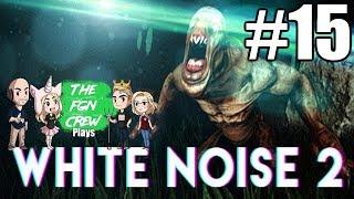 The FGN Crew Plays: White Noise 2 #15 - Rift
