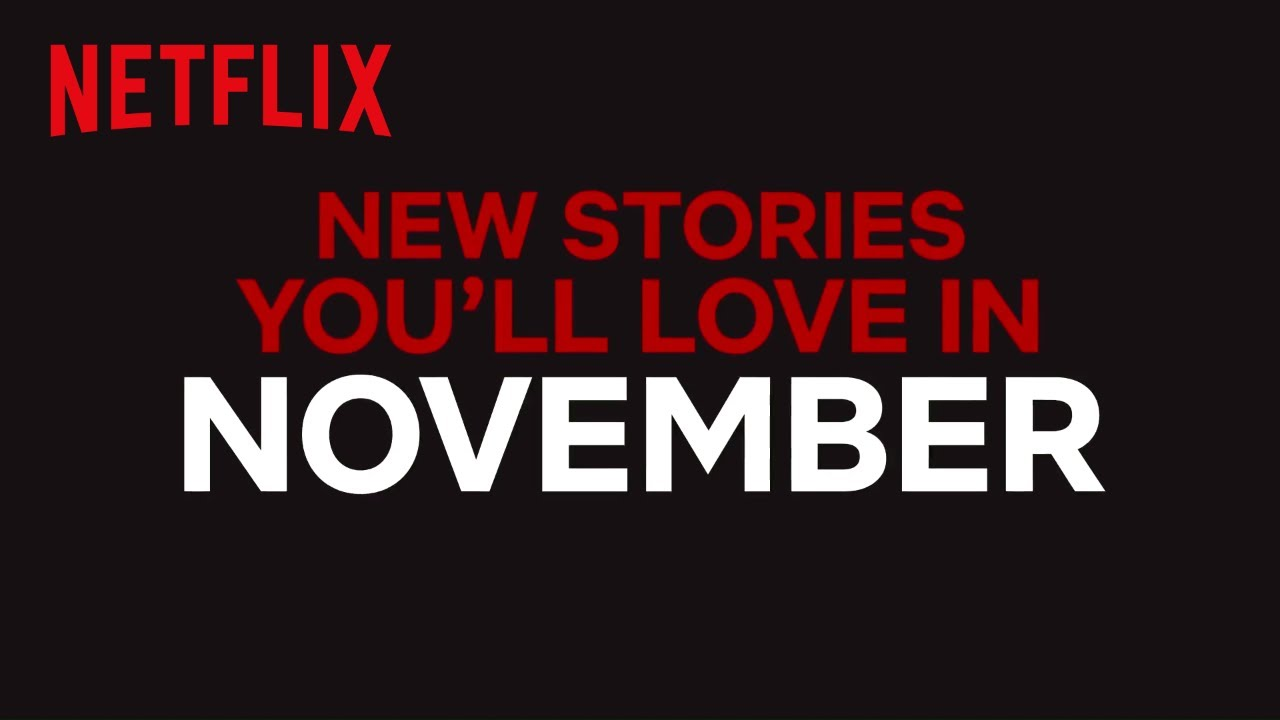 Here's Everything Coming To Netflix In November (2018) And