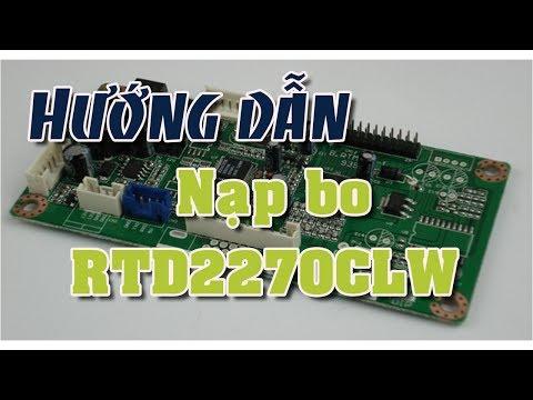 Hướng dẫn nạp bo RTD2270CLW LM.R70.S M.RT2270C.1 LM.R70.B60302