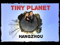 Tiny Planet Hangzhou