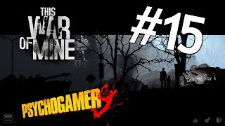 This War of Mine #15 - [Giorno 32,33] Arrivano le forze Alleate