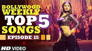 Bollywood Weekly Top 5 Songs | Episode 15 |  Hindi Songs