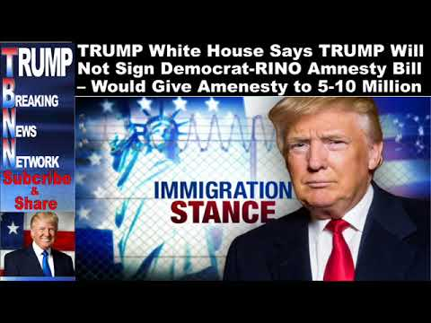 TRUMP White House Says TRUMP Will Not Sign Democrat RINO Amnesty