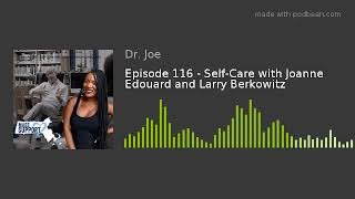 Episode 116 - Self-Care with Joanne Edouard and Larry Berkowitz