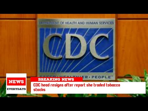 CDC head resigns after report she traded tobacco stocks