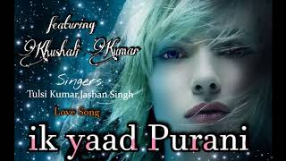 Ik Yaad Purani HD MP3 Song. Khushali Kumar | Tulsi Kumar, Jashan Singh | Shaarib Toshi - All In One