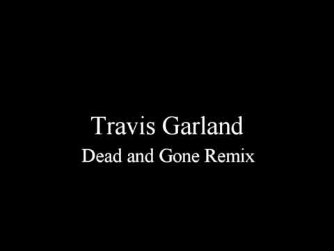Travis Garland - Dead and Gone Remix + Lyrics
