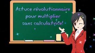 Astuce révolutionnaire pour multiplier sans calculatrice très facilement!