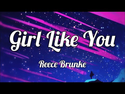 reece-brunke---girl-like-you-(lyrics)