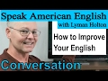Speak English - Learn English Conversation! #19: Learn American English - Speak American English