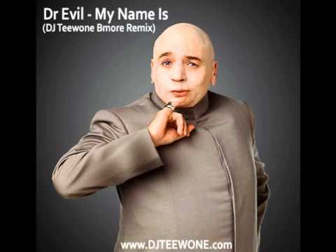Dr Evil - My Name Is (DJ Teewone Bmore Remix)