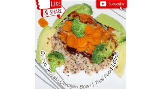 QUINOA TERIYAKI CHICKEN BOWL| TRUE FOOD KITCHEN EDITION