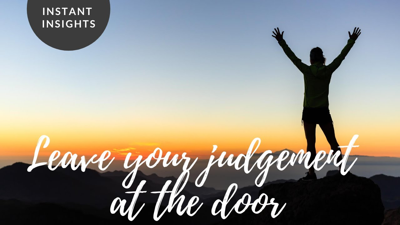 INSTANT INSIGHT | Leave your judgement at the door - YouTube