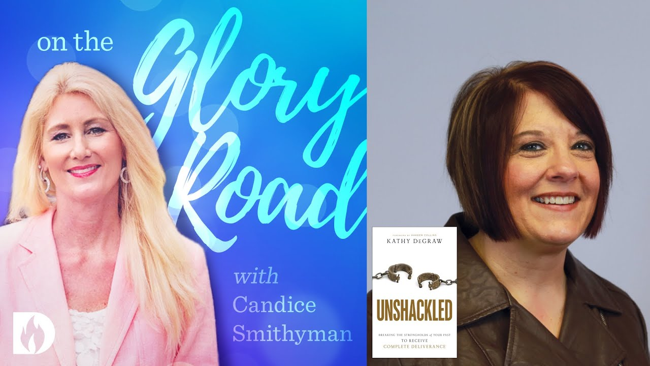 Get Unshackled from the Strongholds of Your Past Dr. Candice Smithyman (feat. Kathy DeGraw)