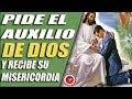 PIDE EL AUXILIO DE DIOS Y RECIBE SU MISERICORDIA