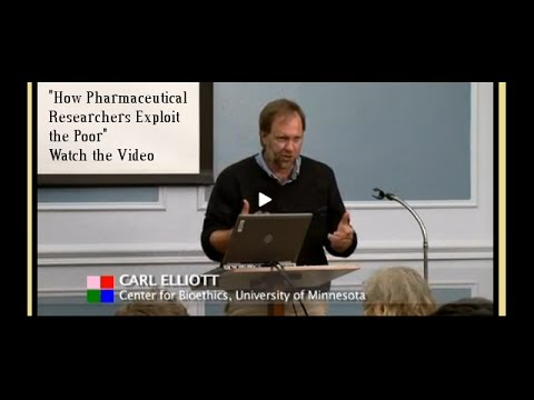 Carl Elliot Lecture: How Pharmaceutical Researchers Exploit the Poor