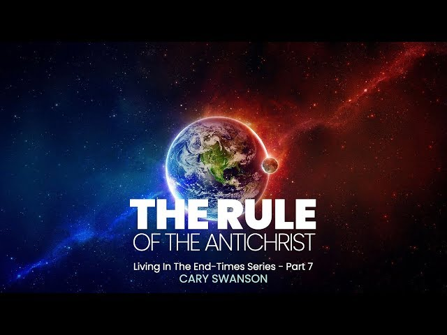 The Rule of the Antichrist - Living in the End Times 7 - Cary Swanson - 08/09/20