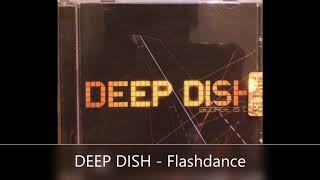 DEEP DISH   Flashdance #electronica