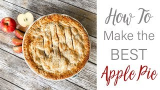 How To Make THE BEST Homemade Apple Pie! Crust & Filling