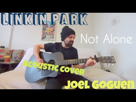 Not Alone - Linkin Park [Acoustic Cover by Joel Goguen]