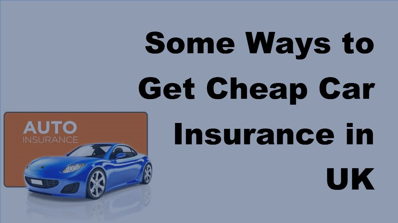 how to get cheap car insurance uk