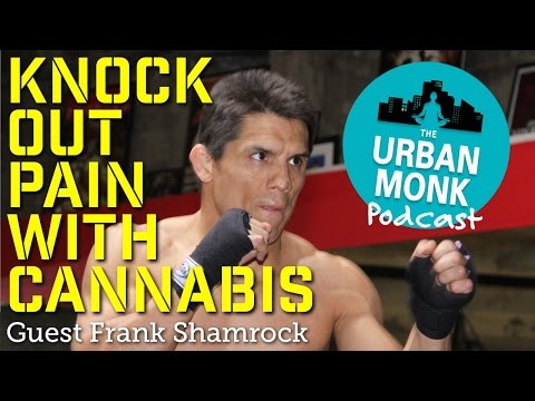 Knock Out Pain with Cannabis with Guest Frank Shamrock