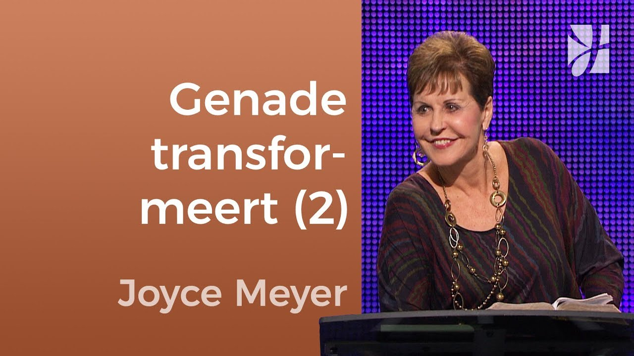 Hoe Gods genade ons verandert (2) – Joyce Meyer – Karakter ontwikkelen