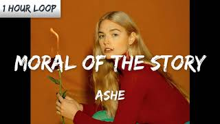 Ashe - Moral Of The Story (1 HOUR LOOP)