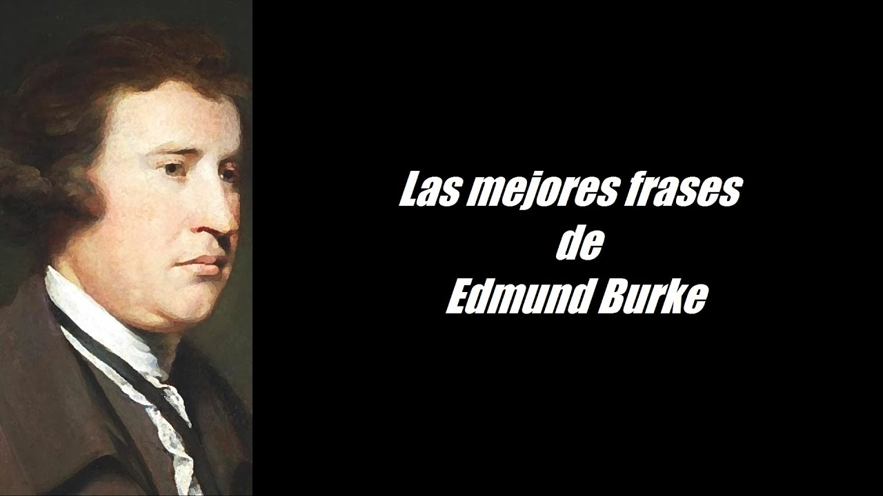 edmund burke the man who Edmund burke, a philosophical inquiry into the origin of our ideas of the sublime and beautiful, 1756 - more quotations on: good order is the foundation of all.