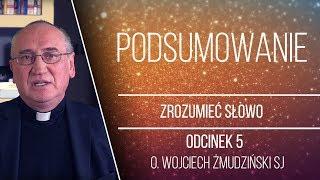 Podsumowanie - Zrozumieć Słowo - Wprowadzenie [#5] - o. Wojciech Żmudziński SJ