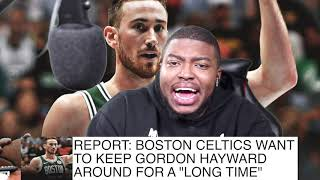 REPORT: Boston Celtics Want To Keep Gordon Hayward Next Year ( $34 Mil Player Option)| FERRO REACTS